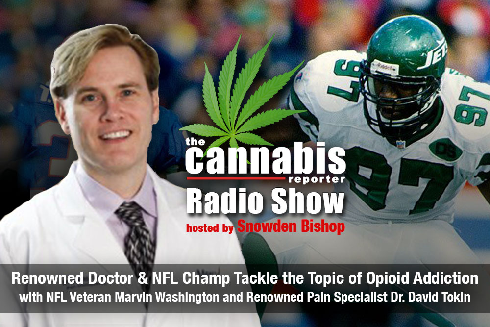 The Cannabis Reporter Radio Show - A Doctor & NFL Star Tackle the Topic of Opioid Addiction