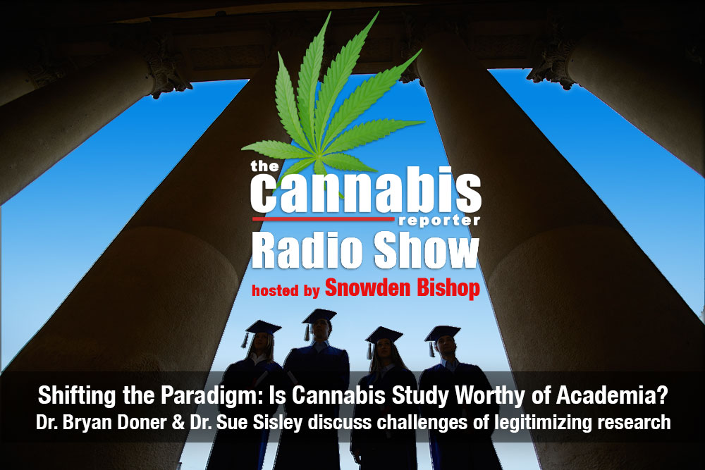 Shifting the Paradigm: Is Cannabis Study Worthy of Academia - Dr. Bryan Doner & Dr. Sue Sisley discuss challenges of legitimizing research