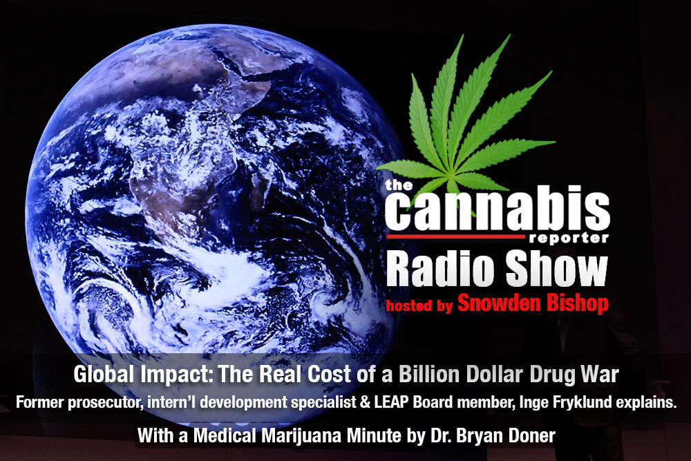 The Cannabis Reporter Radio Show Hosted by Snowden Bishop - Global Impact: The Real Cost of a Billion Dollar Drug War - interview with former prosecutor Inge Fryklund