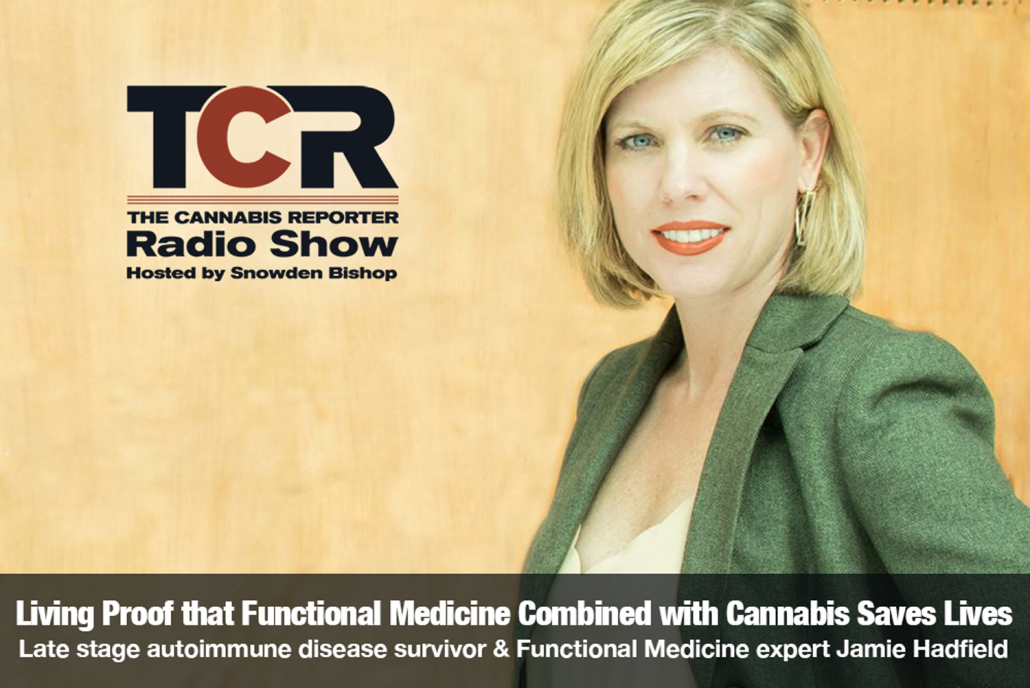 The Cannabis Reporter Radio Show hosted by Snowden Bishop Functional Medicine Jamie HadField