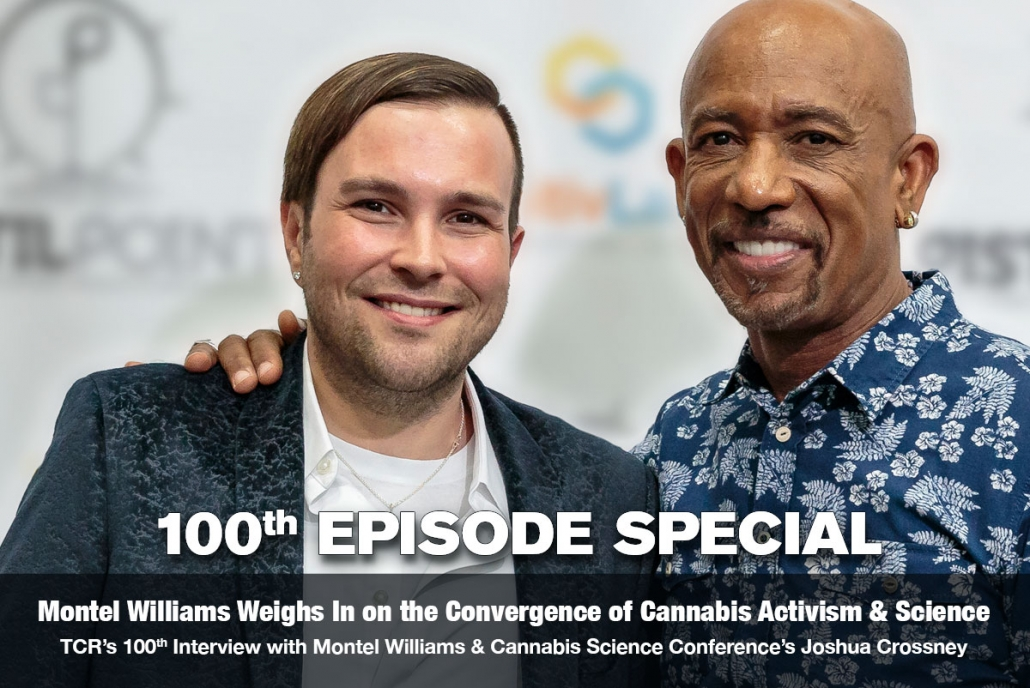 Montel Williams weighs in on the convergence of cannabis activism and science on the 100th Episode of The Cannabis Reporter Radio Show hosted by Snowden Bishop