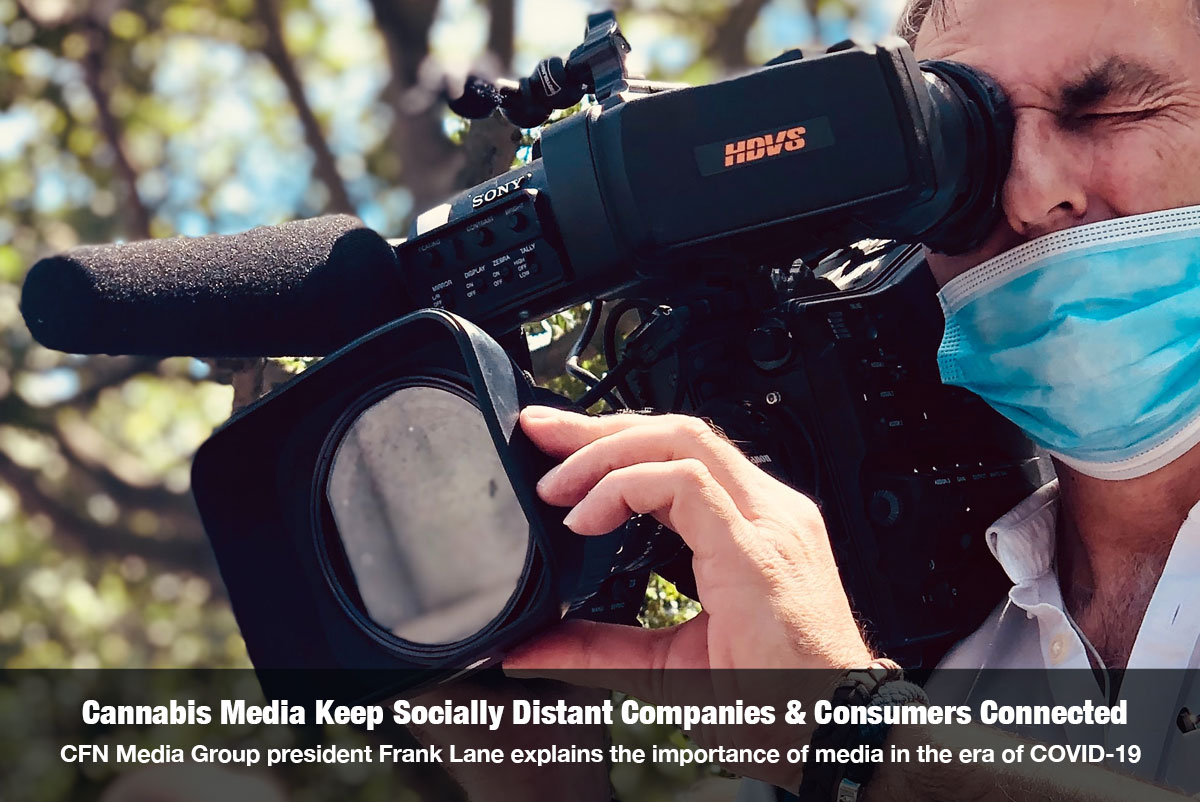 Cannabis Media Keep Socially Distant Companies & Consumers Connected CFN Media Group president Frank Lane explains the importance of media in the era of COVID-19 on The Cannabis Reporter Radio Show hosted by Snowden Bishop