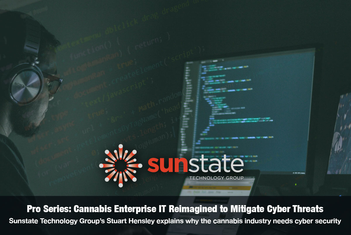Cannabis Enterprise IT reimagined to mitigate cyber threats - interview with Sunstate Technology Group's Stuart Hensley on The Cannabis Reporter Pro Series Podcast hosted by Snowden Bishop